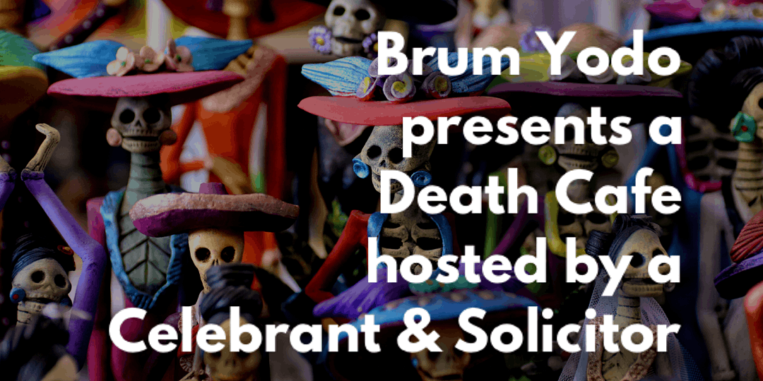 Virtual Death Café followed by Q&A on legalities of death